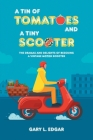 A Tin of Tomatoes and a Tiny Scooter - The Dramas and Delights of Rescuing a Vintage Motor Scooter Cover Image