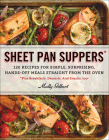 Sheet Pan Suppers: 120 Recipes for Simple, Surprising, Hands-Off Meals Straight from the Oven *Plus Breakfasts. Desserts. and Snacks, Too Cover Image