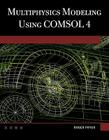Multiphysics Modeling Using Comsol(r) V.4: A First Principles Approach Cover Image
