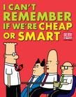 I Can't Remember If We're Cheap or Smart (Dilbert Books (Paperback Andrews McMeel)) Cover Image