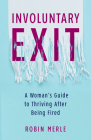 Involuntary Exit: A Woman's Guide to Thriving After Being Fired Cover Image
