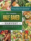 The Complete Half Baked Harvest Cookbook: Delicious, Healthy & Mouth-Watering Recipes To Easily Surprise Your Family Every Day Cover Image
