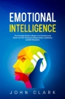 Emotional Intelligence: The Complete Guide to Master Your Emotions and Boost Your EQ. Understand Relationships, Leadership and Self-Discipline Cover Image