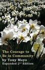 The Courage to Be in Community, 2nd Edition: A Call for Compassion, Vulnerability, and Authenticity Cover Image