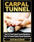 Carpal Tunnel: How To Treat Carpal Tunnel Syndrome: How To Prevent Carpal Tunnel Syndrome Cover Image