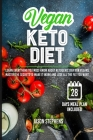 Vegan Keto Diet: Learn Everything You Must Know About Ketogenic Diet For Vegans - Master The Secrets To Make It Work And Lose All The F Cover Image