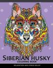 Siberian husky coloring book: Stress-relief Coloring Book For Grown-ups (Animal Coloring Book) Cover Image
