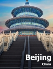 Beijing China: Coffee Table Photography Travel Picture Book Album Of A Chinese Country And City In The Far East Asia Large Size Photo Cover Image