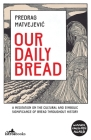 Our Daily Bread: A Meditation on the Cultural and Symbolic Significance of Bread Throughout History Cover Image