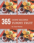 Oops! 365 Yummy Fruit Recipes: Happiness is When You Have a Yummy Fruit Cookbook! Cover Image