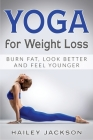 Yoga for Weight Loss: Burn Fat, Look Better and Feel Younger Cover Image