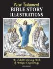 New Testament Bible Story Illustrations: An Adult Coloring Book of Antique Engravings Cover Image