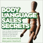 Body Language Sales Secrets: How to Read Prospects and Decode Subconscious Signals to Get Results and Close the Deal Cover Image