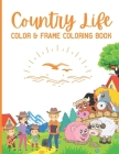 Country Life - Color & Frame Coloring Book: Stress Relieving Country Designs Cover Image