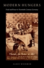 Modern Hungers: Food and Power in Twentieth-Century Germany Cover Image
