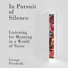 In Pursuit of Silence: Listening for Meaning in a World of Noise Cover Image