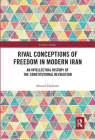 Rival Conceptions of Freedom in Modern Iran: An Intellectual History of the Constitutional Revolution (Iranian Studies) Cover Image