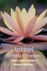 Archangel Of Healing & Restoration: Physically, Mentally, Emotionally, Spiritually & Energetically: Archangel Raphael Healing Prayer For Others Cover Image