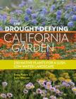The Drought-Defying California Garden: 230 Native Plants for a Lush, Low-Water Landscape Cover Image