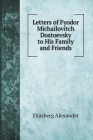 Letters of Fyodor Michailovitch Dostoevsky to His Family and Friends. with illustrations Cover Image