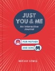 Just You & Me: An Interactive Journal for Mother and Son Cover Image
