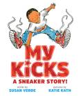 My Kicks: A Sneaker Story! Cover Image