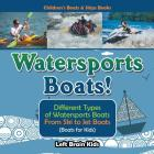 Watersports Boats! Different Types of Watersports Boats: From Ski to Jet Boats (Boats for Kids) - Children's Boats & Ships Books Cover Image