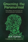 Greening the Paranormal: Exploring the Ecology of Extraordinary Experience Cover Image