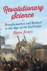 Revolutionary Science: Transformation and Turmoil in the Age of the Guillotine Cover Image