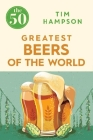 The 50 Greatest Beers of the World Cover Image