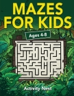 Mazes For Kids Ages 4-8: Maze Activity Book for Kids - 4-6, 6-8 - Workbook for Games, Puzzles, and Problem-Solving Cover Image