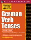 Practice Makes Perfect German Verb Tenses, 2nd Edition: With 200 Exercises + Free Flashcard App (Practice Makes Perfect (McGraw-Hill)) Cover Image