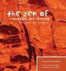 The Zen of Mountains and Climbing: Wit, Wisdom, and Inspiration Cover Image