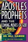 Apostles, Prophets and the Coming Moves of God: God's End-Time Plans for His Church and Planet Earth Cover Image