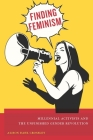 Finding Feminism: Millennial Activists and the Unfinished Gender Revolution Cover Image