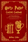 Harry Potter Cocktail: The Ultimate Cookbook with 100+ Drink Inspired by the Wizarding World of Harry Potter. (Included Butterbeer Recipes) Cover Image