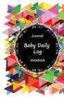 Journal Baby Daily Log Notebook: Beauty Color, Breastfeeding Journal, Baby Newborn Diapers, Childcare Nanny Report Book, Eat, Sleep, Poop Schedule Log Cover Image