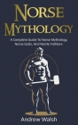 Norse Mythology: A Complete Guide to Norse Mythology, Norse Gods, and Nordic Folklore Cover Image
