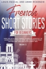 French Short Stories for Beginners: Have Fun with Easy French Stories! a Shortcut to Learn French step-by-step and to Improve Your Vocabulary and Skil Cover Image