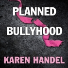 Planned Bullyhood Lib/E: The Truth Behind the Headlines about the Planned Parenthood Funding Battle with Susan G. Komen for the Cure Cover Image