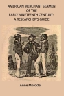 American Merchant Seamen of the Early Nineteenth Century: a Researcher's Guide Cover Image