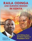 Raila Odinga And Burning Bridges In Kenya: Is Dr William Ruto The Better Option For Vision 2022-2032? Cover Image