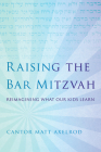 Raising the Bar Mitzvah: Reimagining What Our Kids Learn Cover Image