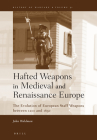 Hafted Weapons in Medieval and Renaissance Europe: The Evolution of European Staff Weapons Between 1200 and 1650 (History of Warfare #31) Cover Image