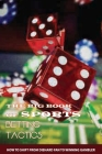The Big Book Of Sports Betting Tactics: How To Shift From Diehard Fan To Winning Gambler: Profitable Sport Betting Strategy Cover Image