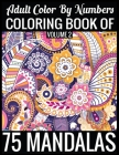 Adult Color By Numbers Coloring Book of Mandalas Volume 2: 8.5x11-140 Page - 75 Mandalas Numbers coloring book Cover Image