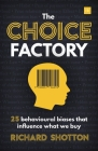 Choice Factory: 25 Behavioural Biases That Influence What We Buy Cover Image