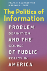 The Politics of Information: Problem Definition and the Course of Public Policy in America Cover Image