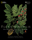 Flora Mirabilis: How Plants Have Shaped World Knowledge, Health, Wealth, and Beauty Cover Image