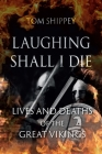 Laughing Shall I Die: Lives and Deaths of the Great Vikings Cover Image